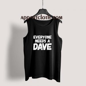Everyone needs a Dave Tank Top