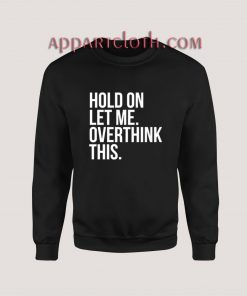 Hold On Let Me Overthink This Sweatshirt