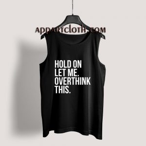 Hold On Let Me Overthink This Tank Top
