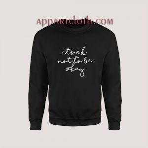 Its OK Not To Be Okay Sweatshirt for Unisex