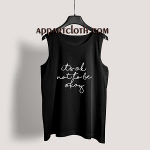 Its OK Not To Be Okay Tank Top for Unisex