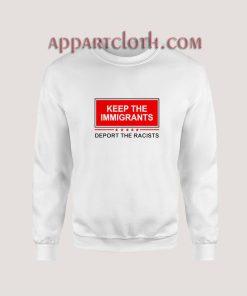 Keep The Immigrants Deport The Racists Sweatshirt