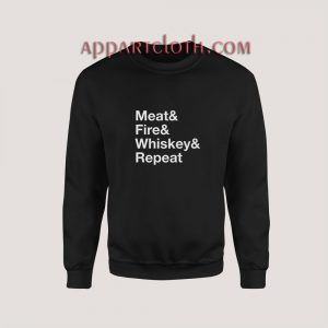 Meat Fire Whiskey Repeat Sweatshirt