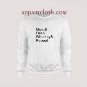 Meat Fire Whiskey Repeat Sweatshirt for Unisex