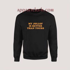 My Jollof Is Better Than Yours Sweatshirt