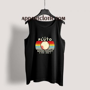 Never Forget Pluto 1930-2006 Planet Tank Top