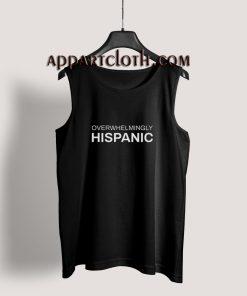 Overwhelmingly Hispanic Tank Top
