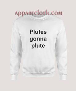 Plutes Gonna Plute Sweatshirt