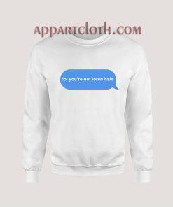 lol you're not loren hale Sweatshirt