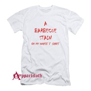 A Barbecue Stains T-Shirt