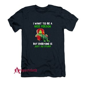 Grinch I Want To Be A Nice Person But Everyone Is Just So Stupid T-Shirt