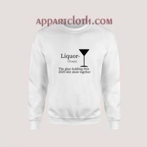 Liquor (Noun) The Glue Holding This 2020 Sweatshirt