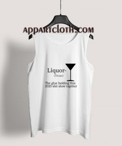 Liquor (Noun) The Glue Holding This 2020 Tank Top