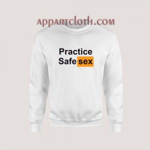 Practice Safe Sex Sweatshirt