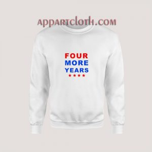 Trump Four More Years Sweatshirt