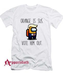 Among Us Orange Is Sus Vote Him Out T-Shirt