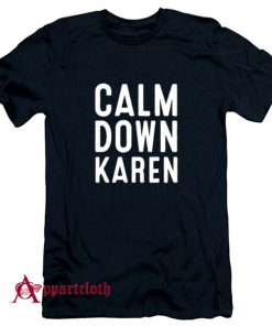 Calm Down Karen T-Shirt