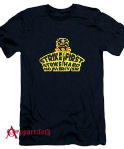 Cobra Kai Strike First Strike Hard No Mercy T-Shirt
