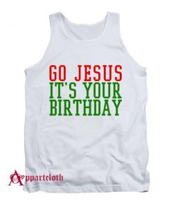 Go Jesus Its Your Birthday Christmas Tank Top