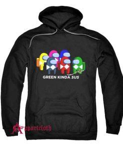 Green Kinda Sus Among Us Hoodie