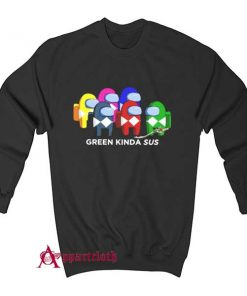 Green Kinda Sus Among Us Sweatshirt