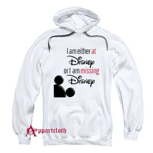 I'm either at Disney or I'm missing Disney Hoodie