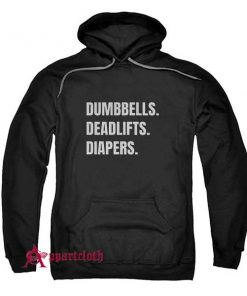 Dumbbells Deadlifts And Diapers Hoodie