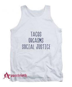 Tacos Orgasms Social Justice Tank Top