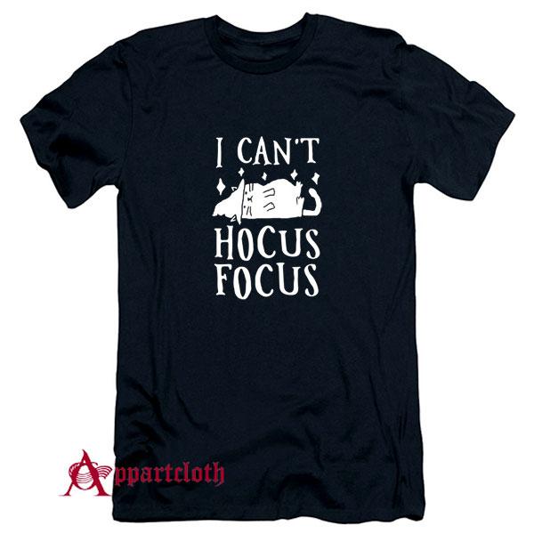 I Cant Hocus Focus Halloween Cat T-Shirt