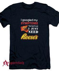 I Just Need Reeses T-Shirt
