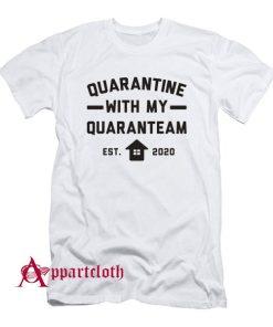 Quarantine With My QuaranTEAM T-Shirt