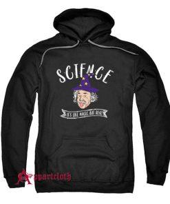 Science Is Like Magic But Real Hoodie