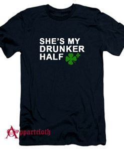 Shes My Drunker Half T-Shirt