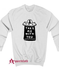 Take Me With You UFO Sweatshirt