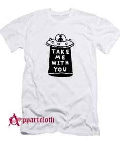 Take Me With You UFO T-Shirt