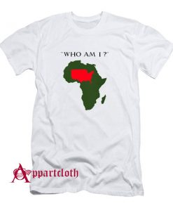 Who Am I T-Shirt