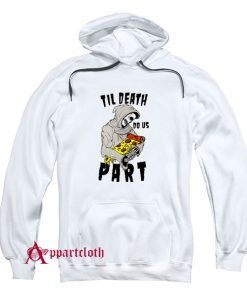 TIL DEATCH DO US PART PIZZA Hoodie