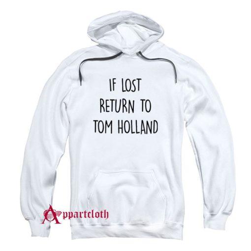 If Lost Return To Tom Holland Hoodie