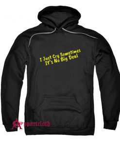I Just Cry Sometimes It's No Big Deal Hoodie