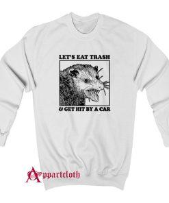 Let's Eat Trash & Get Hit By A Car Sweatshirt