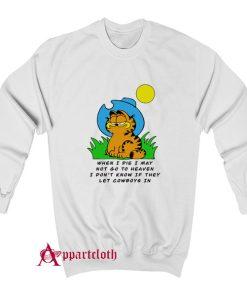 When I die I may Garfield cowboy Sweatshirt