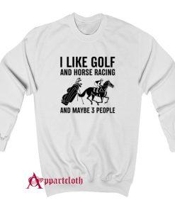 I Like Golf And Horse Racing Sweatshirt