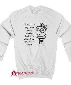 I live in my own world Sweatshirt