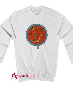 Time Is a Weird Soup Sweatshirt