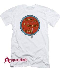 Time Is a Weird Soup T-Shirt