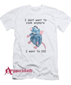 I Don't Want To Cook Anymore T-Shirt