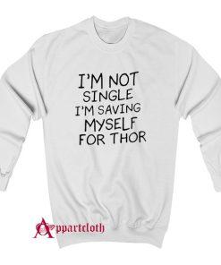 I'm Not Single I'm Saving Myself For Thor Sweatshirt