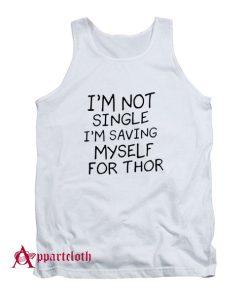 I'm Not Single I'm Saving Myself For Thor Tank Top